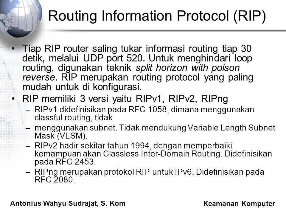 Antonius Wahyu Sudrajat, S. Kom Keamanan Komputer Routing Information Protocol (RIP) Tiap RIP router saling tukar informasi routing tiap 30 detik, mel