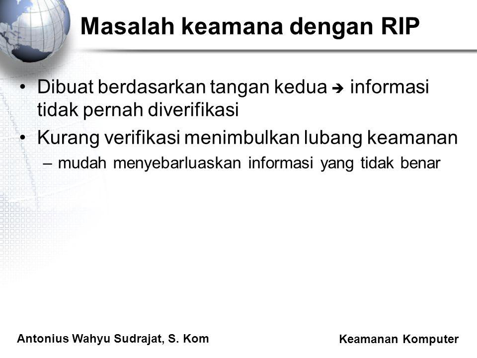 Antonius Wahyu Sudrajat, S. Kom Keamanan Komputer Masalah keamana dengan RIP Dibuat berdasarkan tangan kedua  informasi tidak pernah diverifikasi Kur