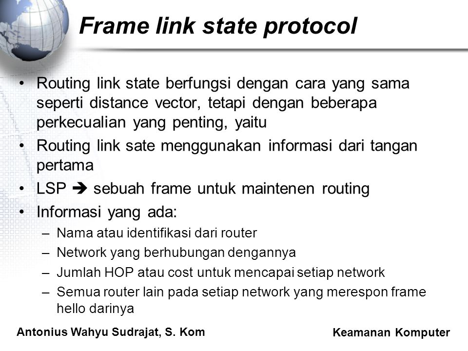 Antonius Wahyu Sudrajat, S. Kom Keamanan Komputer Frame link state protocol Routing link state berfungsi dengan cara yang sama seperti distance vector