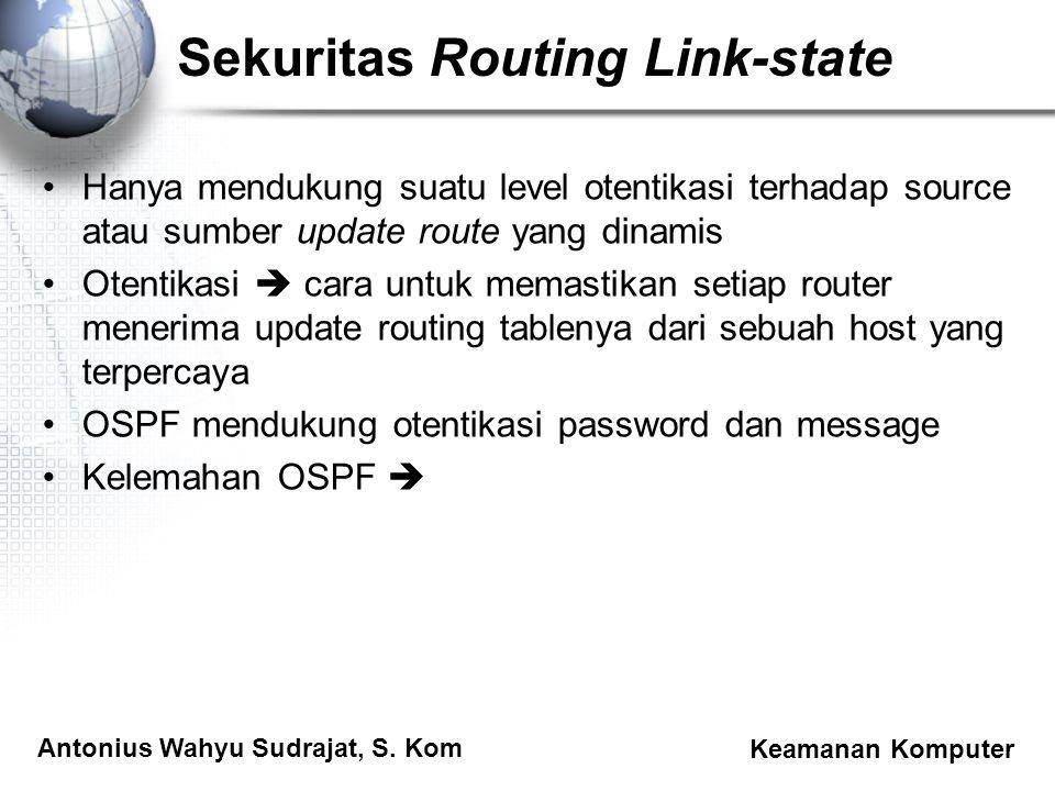 Antonius Wahyu Sudrajat, S. Kom Keamanan Komputer Sekuritas Routing Link-state Hanya mendukung suatu level otentikasi terhadap source atau sumber upda