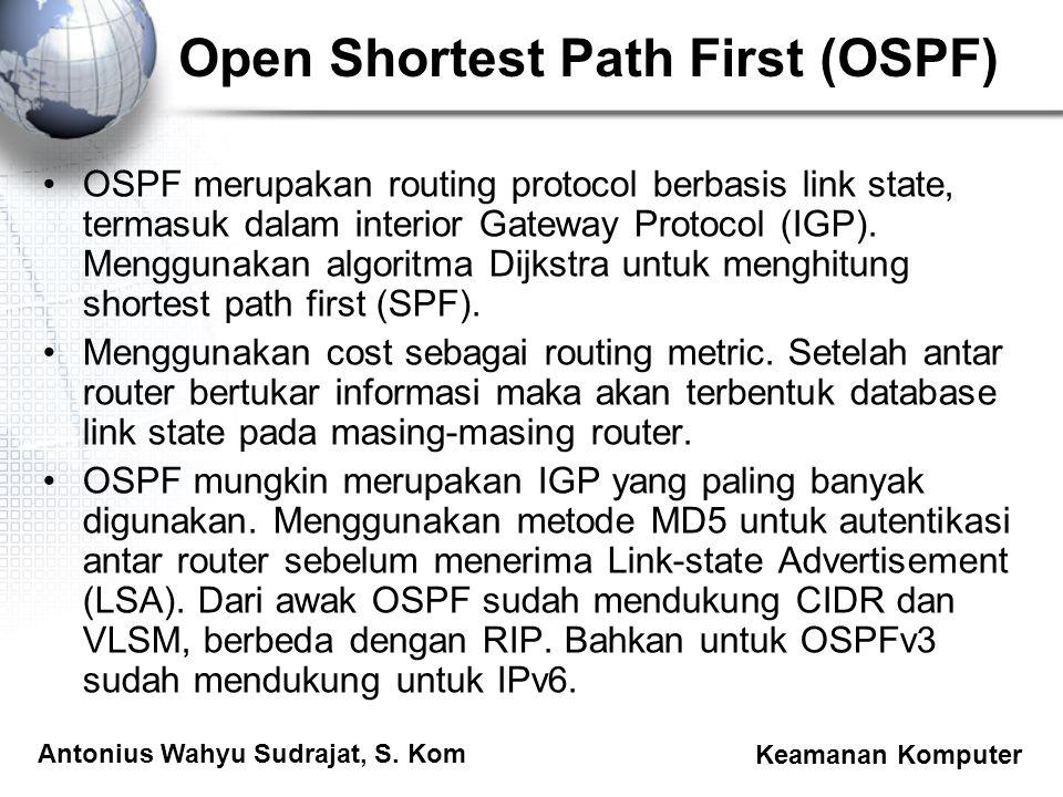 Antonius Wahyu Sudrajat, S. Kom Keamanan Komputer Open Shortest Path First (OSPF) OSPF merupakan routing protocol berbasis link state, termasuk dalam