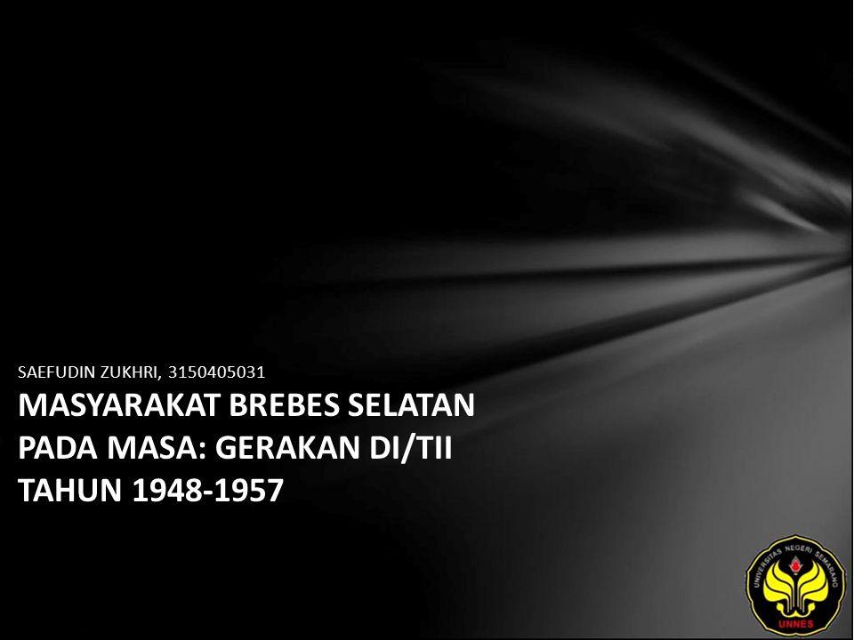 SAEFUDIN ZUKHRI, 3150405031 MASYARAKAT BREBES SELATAN PADA MASA: GERAKAN DI/TII TAHUN 1948-1957