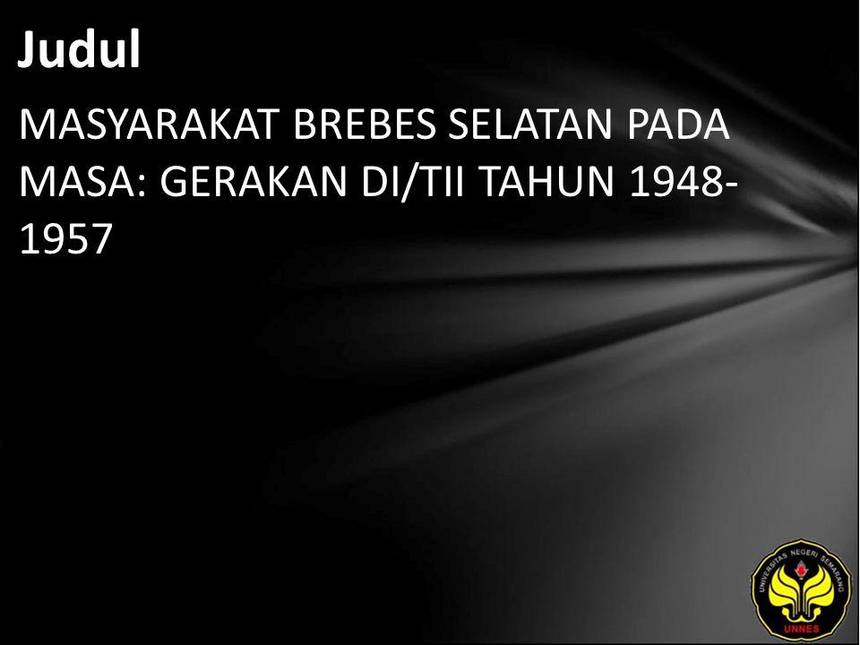 Judul MASYARAKAT BREBES SELATAN PADA MASA: GERAKAN DI/TII TAHUN 1948- 1957