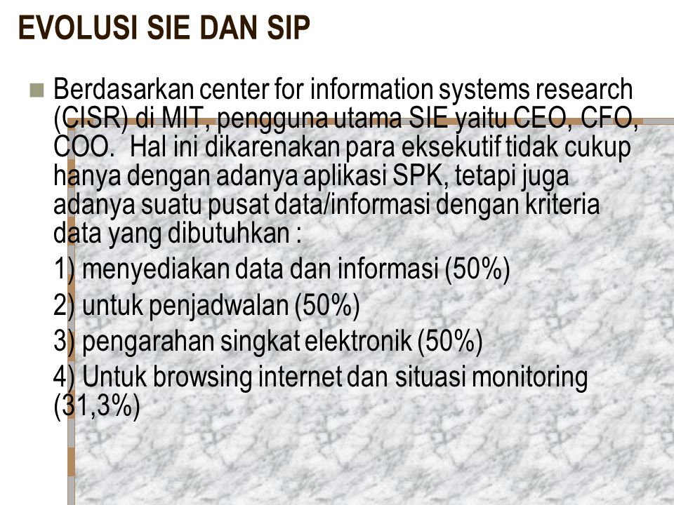 EVOLUSI SIE DAN SIP Berdasarkan center for information systems research (CISR) di MIT, pengguna utama SIE yaitu CEO, CFO, COO. Hal ini dikarenakan par