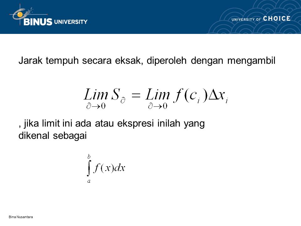 Bina Nusantara Jarak tempuh secara eksak, diperoleh dengan mengambil, jika limit ini ada atau ekspresi inilah yang dikenal sebagai