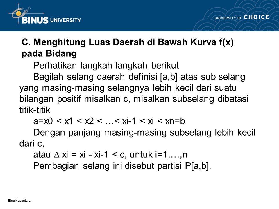 Bina Nusantara C. Menghitung Luas Daerah di Bawah Kurva f(x) pada Bidang Perhatikan langkah-langkah berikut Bagilah selang daerah definisi [a,b] atas