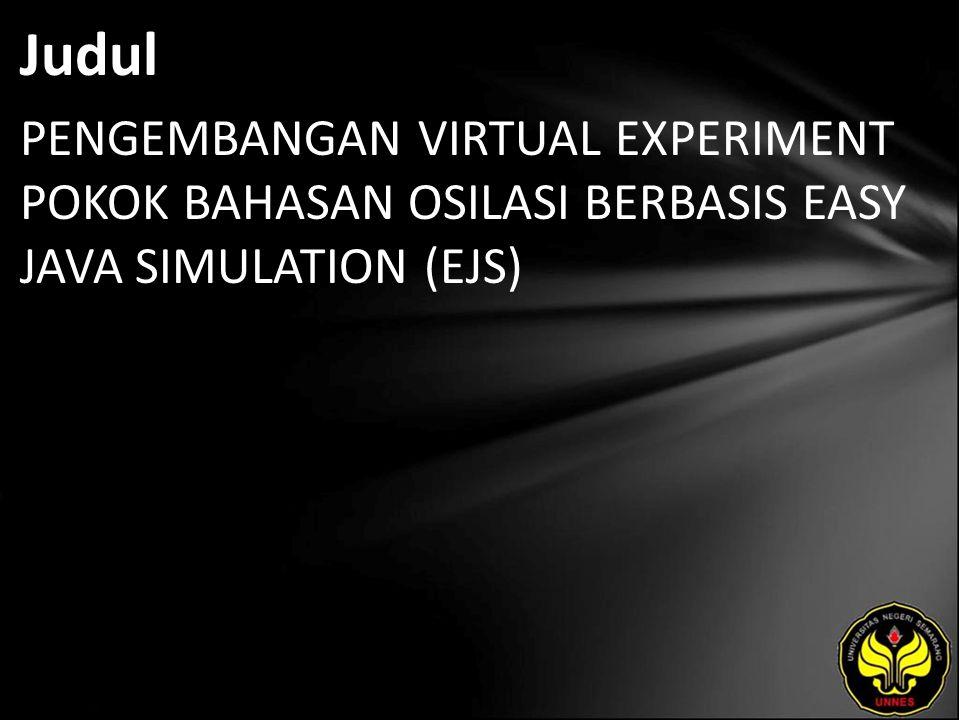 Judul PENGEMBANGAN VIRTUAL EXPERIMENT POKOK BAHASAN OSILASI BERBASIS EASY JAVA SIMULATION (EJS)