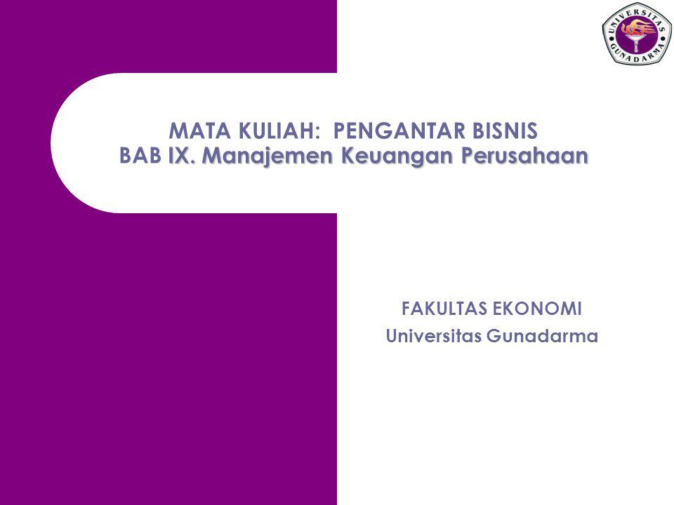 IX. Manajemen Keuangan Perusahaan MATA KULIAH: PENGANTAR BISNIS BAB IX. Manajemen Keuangan Perusahaan FAKULTAS EKONOMI Universitas Gunadarma