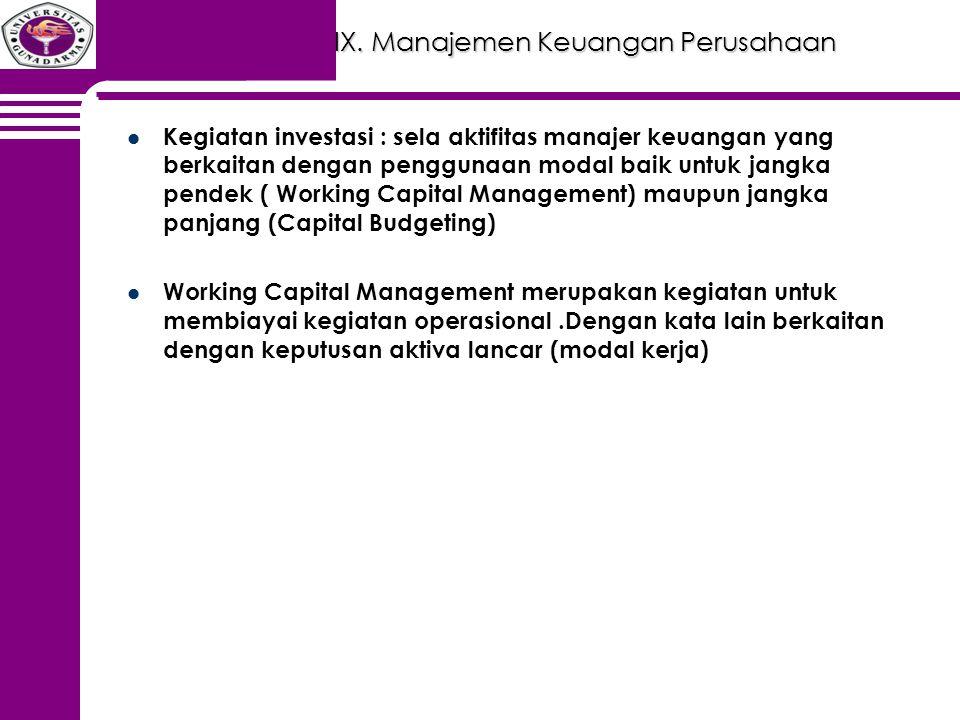 IX. Manajemen Keuangan Perusahaan Kegiatan investasi : sela aktifitas manajer keuangan yang berkaitan dengan penggunaan modal baik untuk jangka pendek