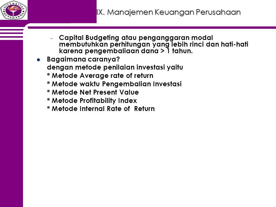 IX. Manajemen Keuangan Perusahaan – Capital Budgeting atau penganggaran modal membutuhkan perhitungan yang lebih rinci dan hati-hati karena pengembali