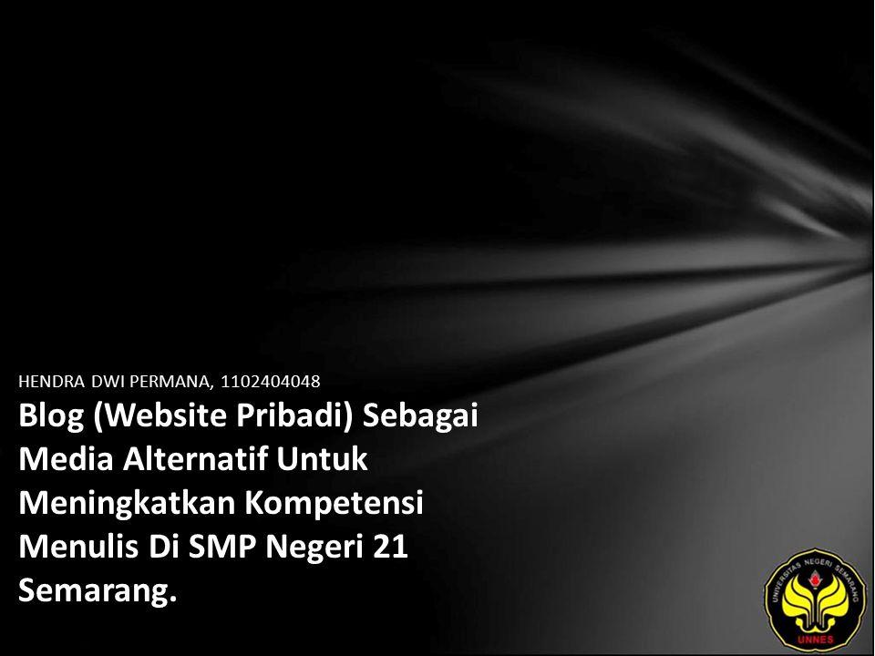 HENDRA DWI PERMANA, 1102404048 Blog (Website Pribadi) Sebagai Media Alternatif Untuk Meningkatkan Kompetensi Menulis Di SMP Negeri 21 Semarang.