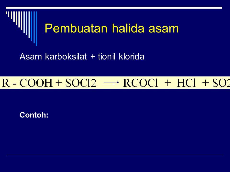Pembuatan halida asam Contoh: Asam karboksilat + tionil klorida