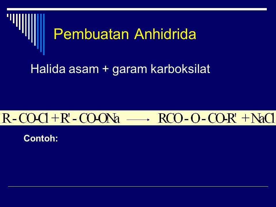Pembuatan Anhidrida Contoh: Halida asam + garam karboksilat