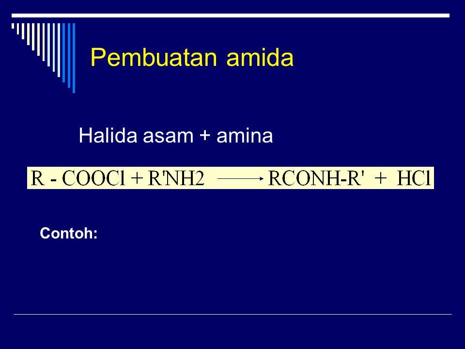 Pembuatan amida Contoh: Halida asam + amina