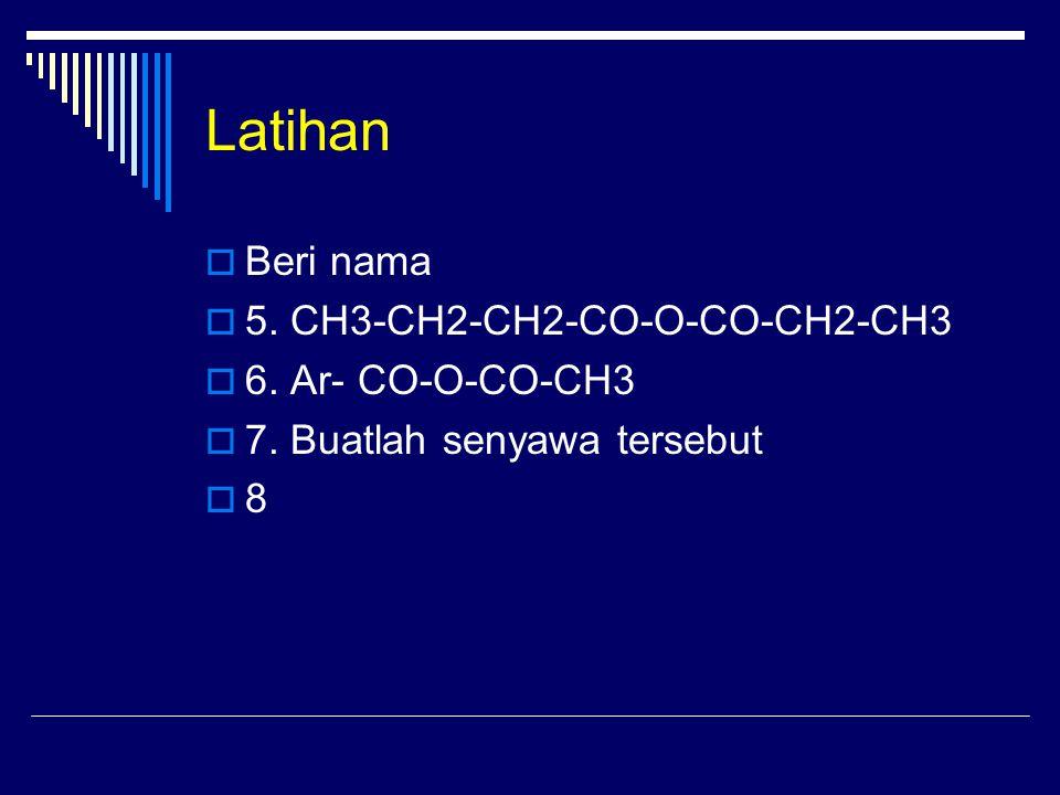 Latihan  Beri nama  5.CH3-CH2-CH2-CO-O-CO-CH2-CH3  6.
