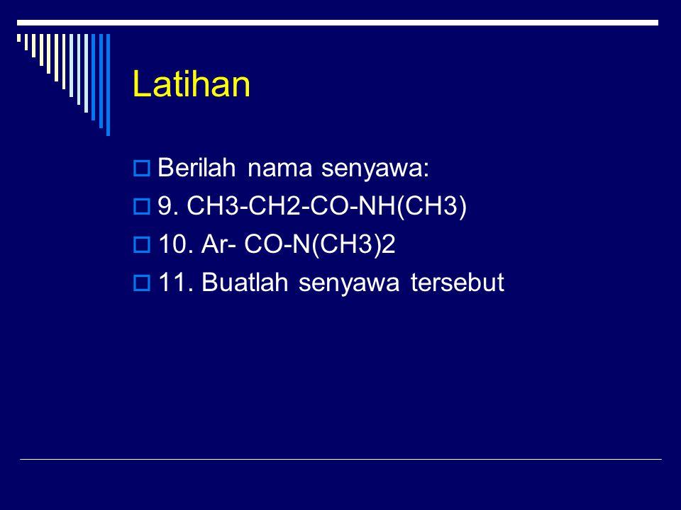 Latihan  Berilah nama senyawa:  9.CH3-CH2-CO-NH(CH3)  10.