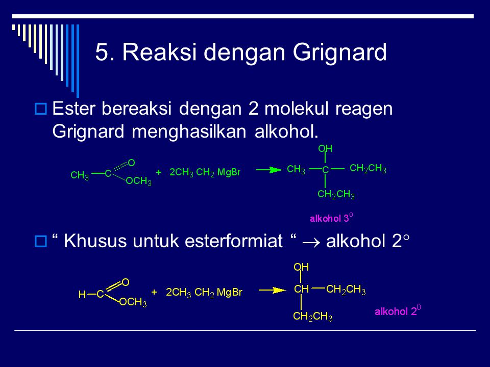 5.Reaksi dengan Grignard  Ester bereaksi dengan 2 molekul reagen Grignard menghasilkan alkohol.