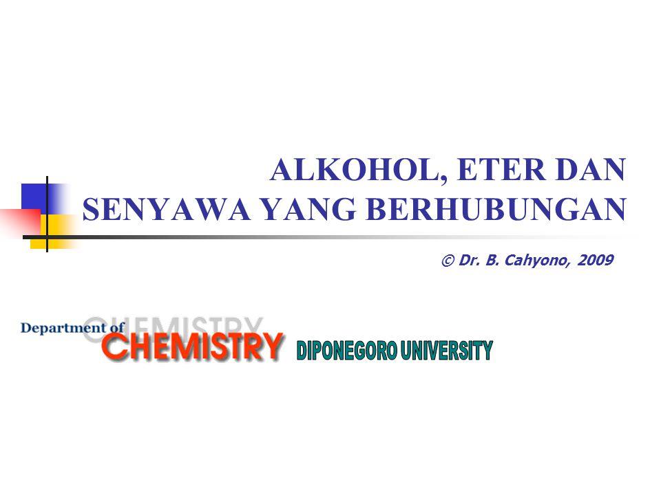 ALKOHOL, ETER DAN SENYAWA YANG BERHUBUNGAN © Dr. B. Cahyono, 2009