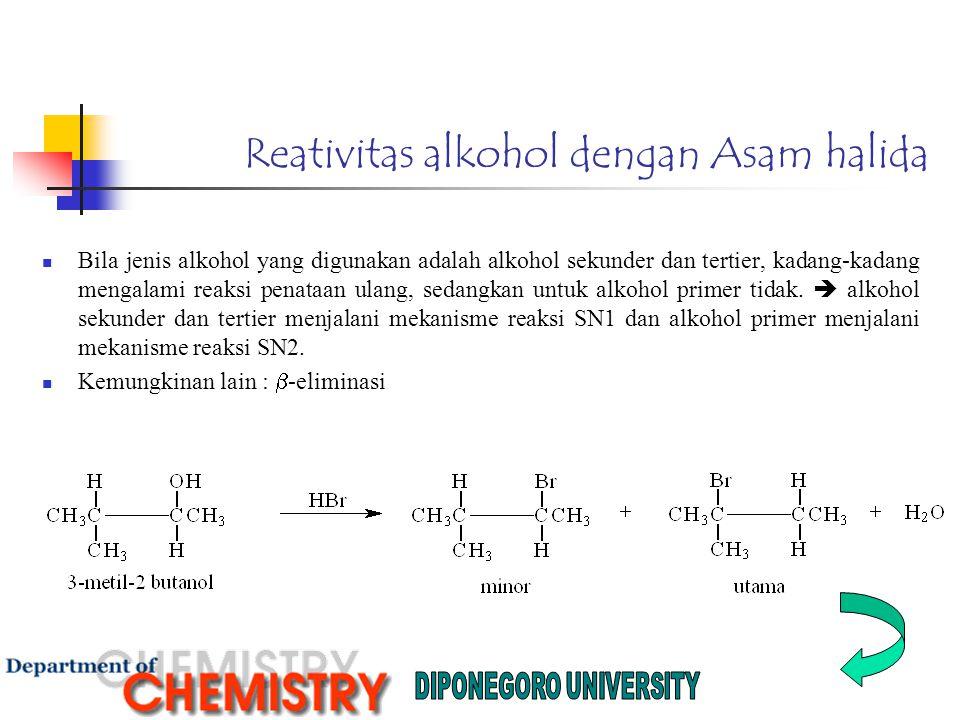 Reativitas alkohol dengan Asam halida Bila jenis alkohol yang digunakan adalah alkohol sekunder dan tertier, kadang-kadang mengalami reaksi penataan ulang, sedangkan untuk alkohol primer tidak.