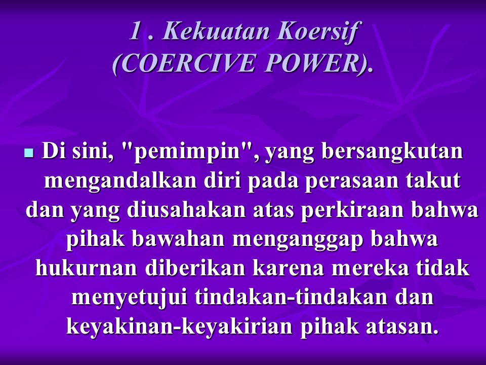 1. Kekuatan Koersif (COERCIVE POWER). Di sini,