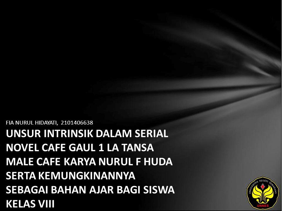 FIA NURUL HIDAYATI, 2101406638 UNSUR INTRINSIK DALAM SERIAL NOVEL CAFE GAUL 1 LA TANSA MALE CAFE KARYA NURUL F HUDA SERTA KEMUNGKINANNYA SEBAGAI BAHAN