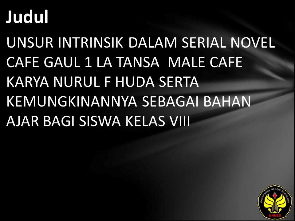 Judul UNSUR INTRINSIK DALAM SERIAL NOVEL CAFE GAUL 1 LA TANSA MALE CAFE KARYA NURUL F HUDA SERTA KEMUNGKINANNYA SEBAGAI BAHAN AJAR BAGI SISWA KELAS VI