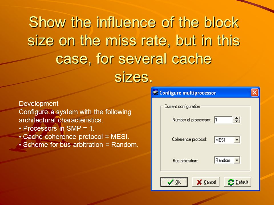 Word wide (bits) = 32. Main memory size = 1024 KB (the number of blocks in main memory will vary).
