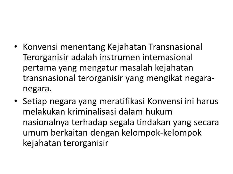Konvensi menentang Kejahatan Transnasional Terorganisir adalah instrumen intemasional pertama yang mengatur masalah kejahatan transnasional terorganisir yang mengikat negara- negara.