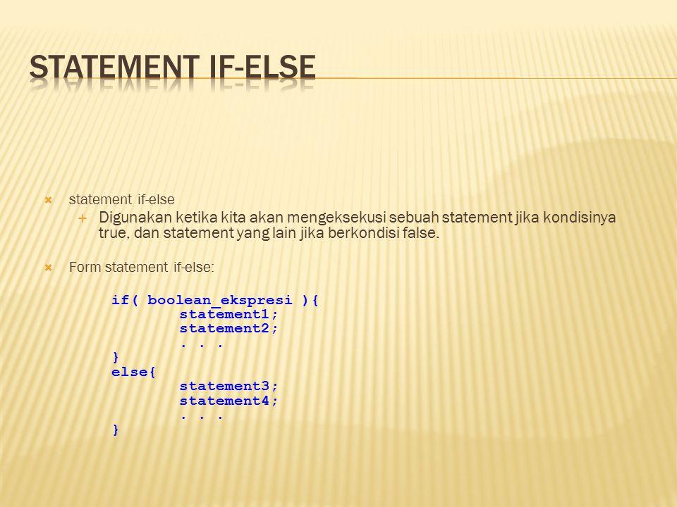  statement if-else  Digunakan ketika kita akan mengeksekusi sebuah statement jika kondisinya true, dan statement yang lain jika berkondisi false.