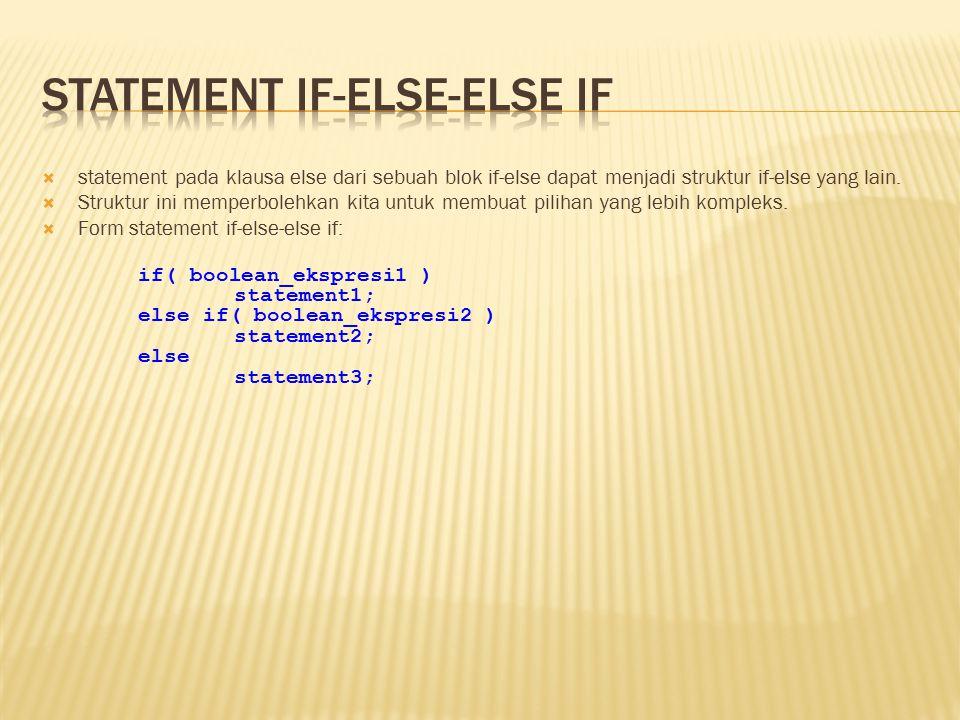  statement pada klausa else dari sebuah blok if-else dapat menjadi struktur if-else yang lain.  Struktur ini memperbolehkan kita untuk membuat pilih