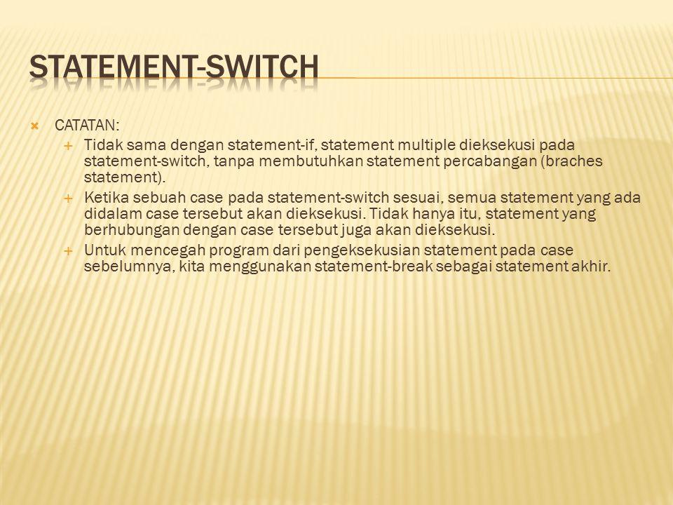  CATATAN:  Tidak sama dengan statement-if, statement multiple dieksekusi pada statement-switch, tanpa membutuhkan statement percabangan (braches statement).