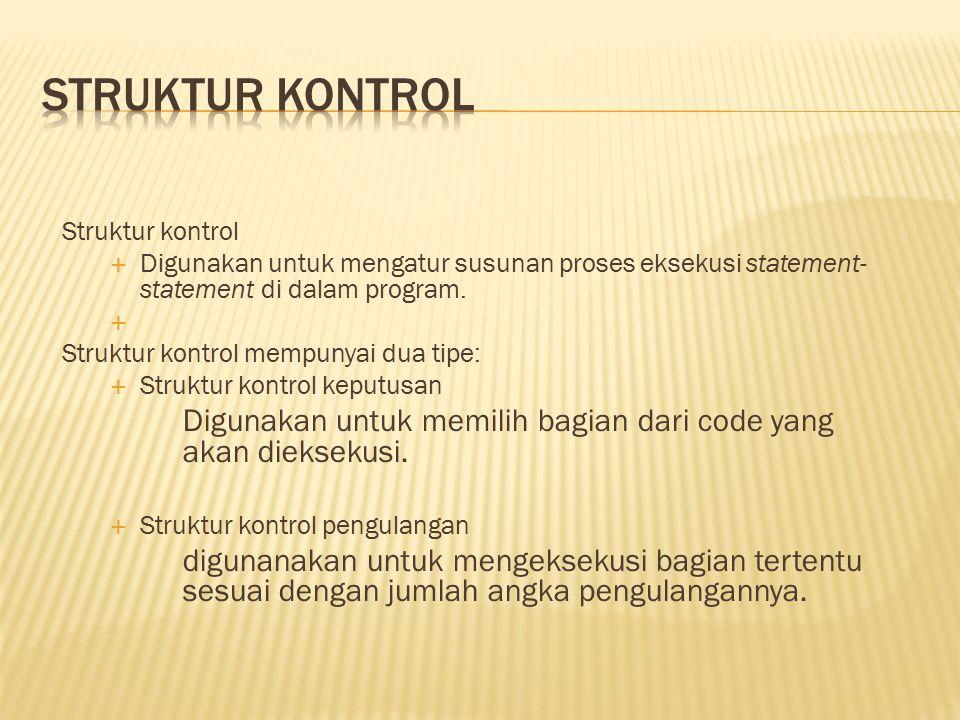 Struktur kontrol  Digunakan untuk mengatur susunan proses eksekusi statement- statement di dalam program.  Struktur kontrol mempunyai dua tipe:  St