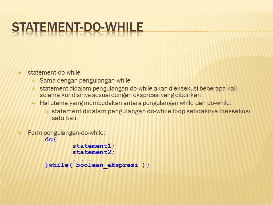  statement-do-while  Sama dengan pengulangan-while  statement didalam pengulangan do-while akan dieksekusi beberapa kali selama kondisinya sesuai d