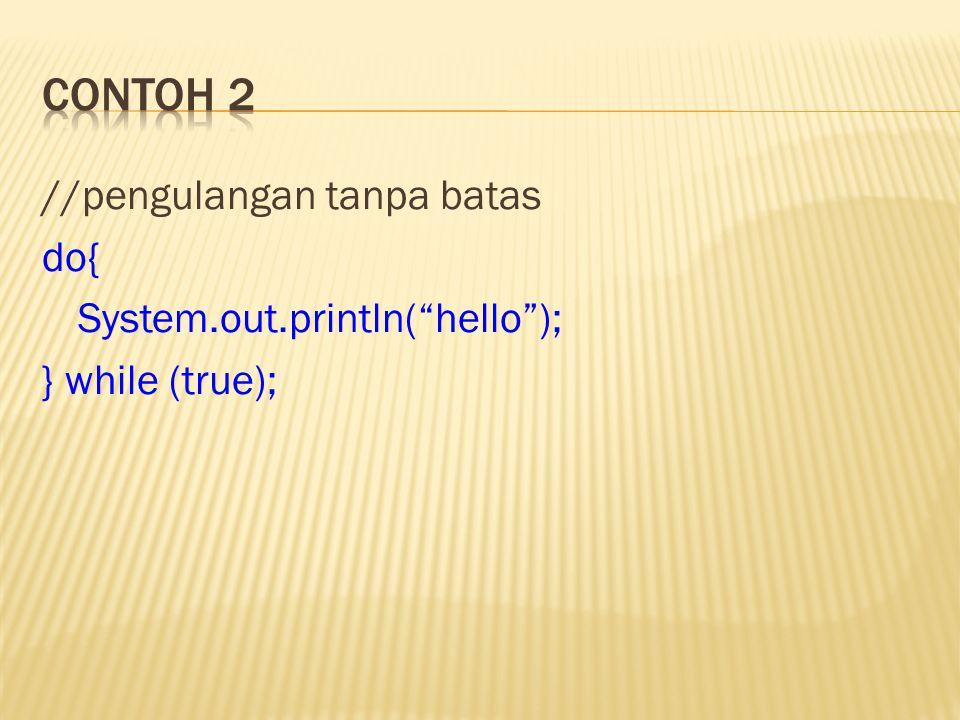 "//pengulangan tanpa batas do{ System.out.println(""hello""); } while (true);"