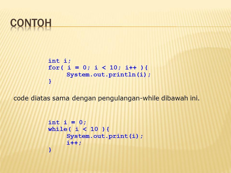 code diatas sama dengan pengulangan-while dibawah ini.
