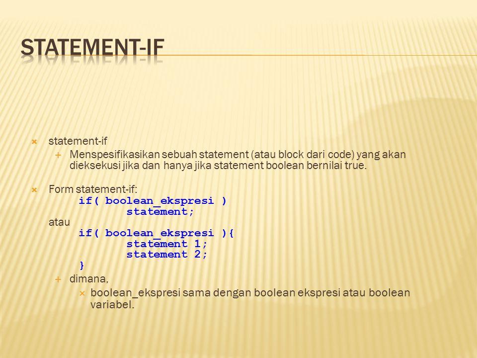  statement-if  Menspesifikasikan sebuah statement (atau block dari code) yang akan dieksekusi jika dan hanya jika statement boolean bernilai true.
