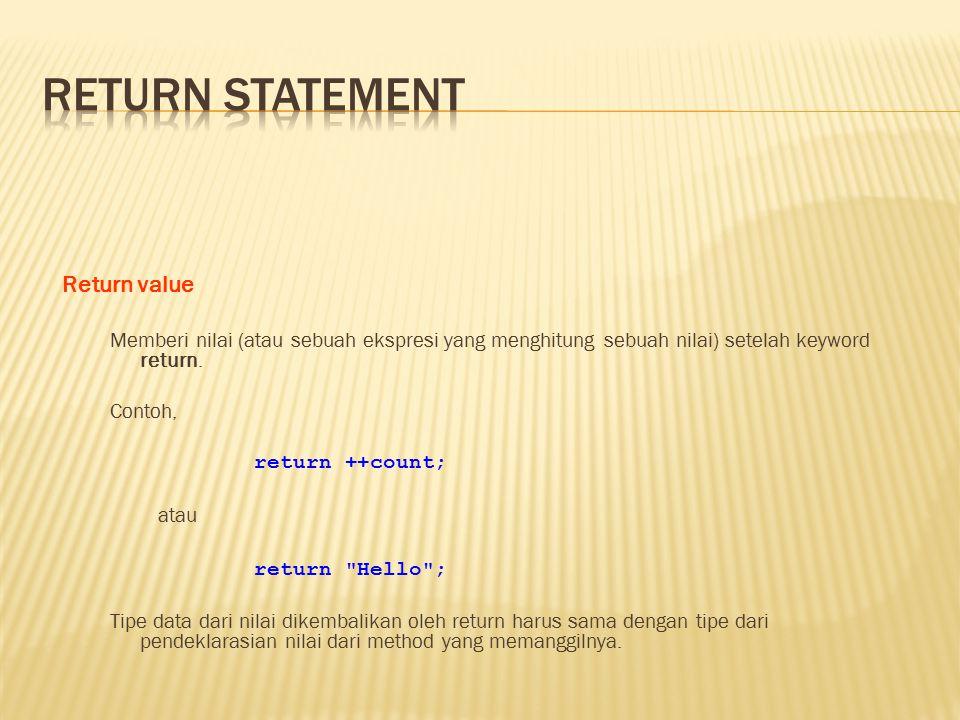 Return value Memberi nilai (atau sebuah ekspresi yang menghitung sebuah nilai) setelah keyword return. Contoh, return ++count; atau return