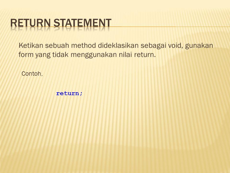 Ketikan sebuah method dideklasikan sebagai void, gunakan form yang tidak menggunakan nilai return. Contoh, return;