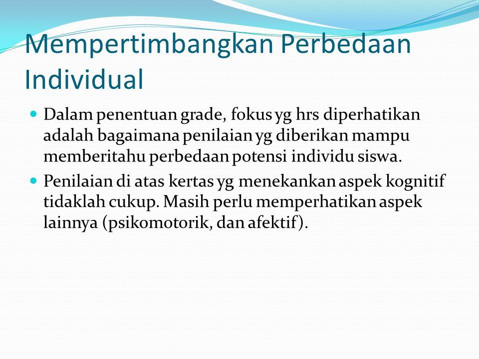 Menentukan Sistem Penilaian Akhir Menentukan makna dari grade sejak dari awal pertemuan dg siswa.