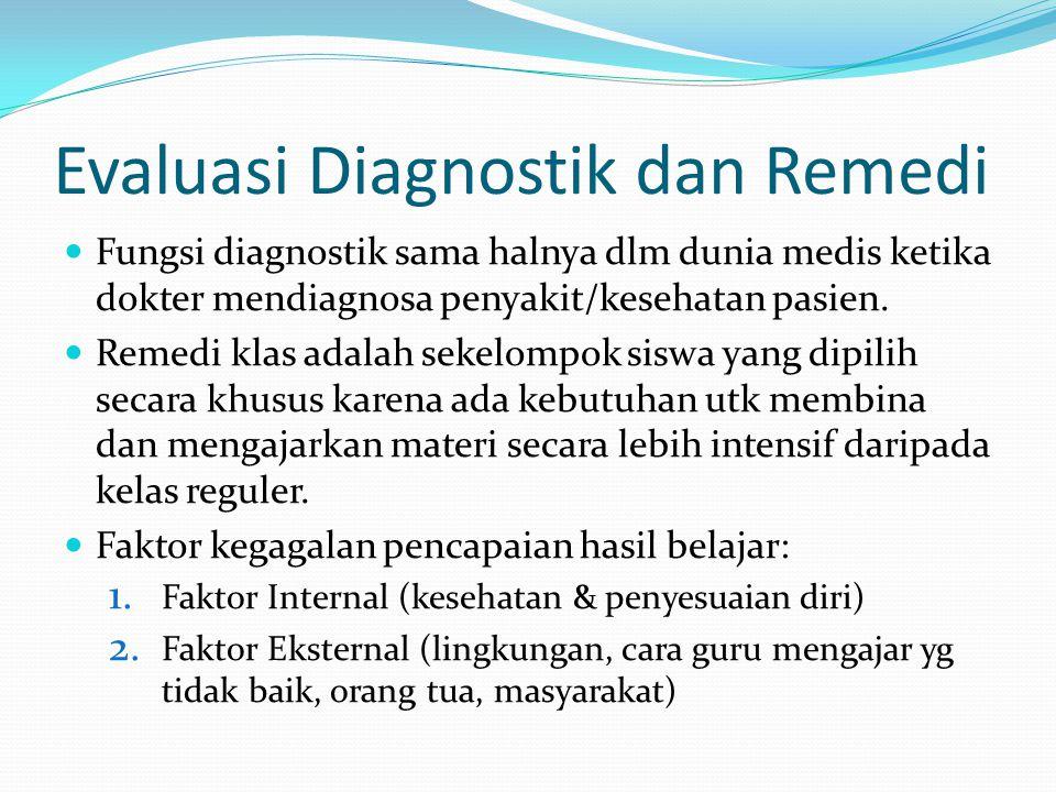 Evaluasi Diagnostik dan Remedi Fungsi diagnostik sama halnya dlm dunia medis ketika dokter mendiagnosa penyakit/kesehatan pasien. Remedi klas adalah s