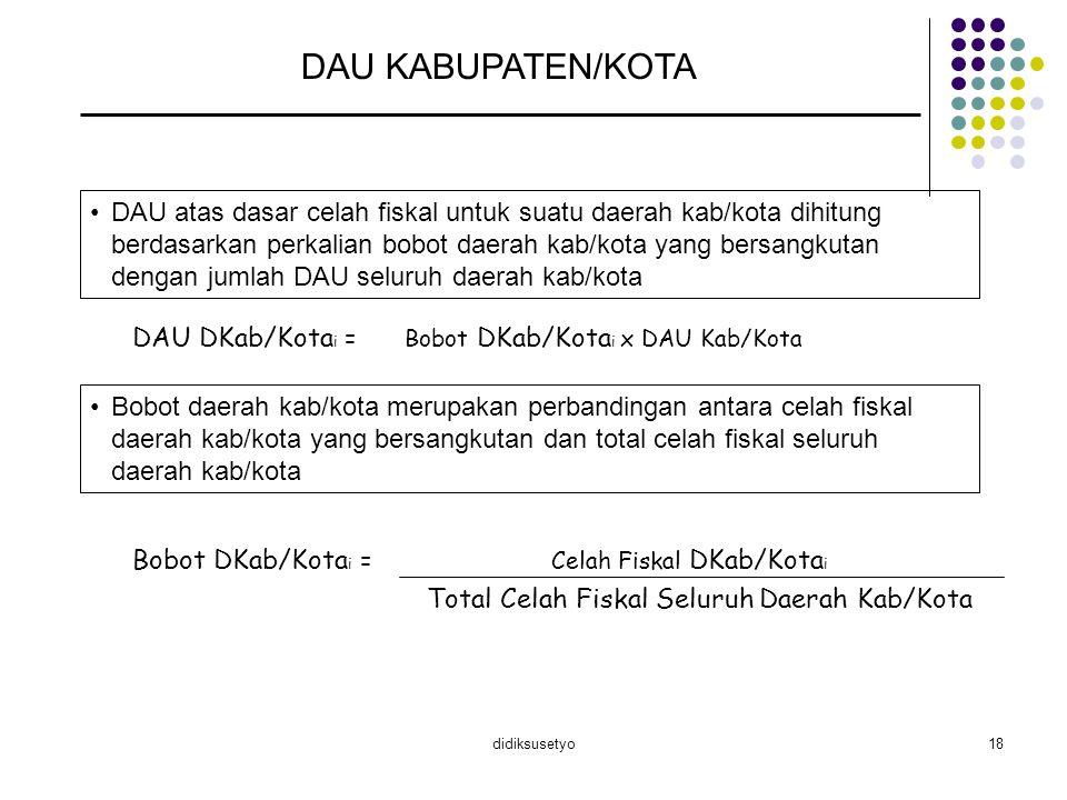 didiksusetyo18 DAU KABUPATEN/KOTA DAU atas dasar celah fiskal untuk suatu daerah kab/kota dihitung berdasarkan perkalian bobot daerah kab/kota yang be