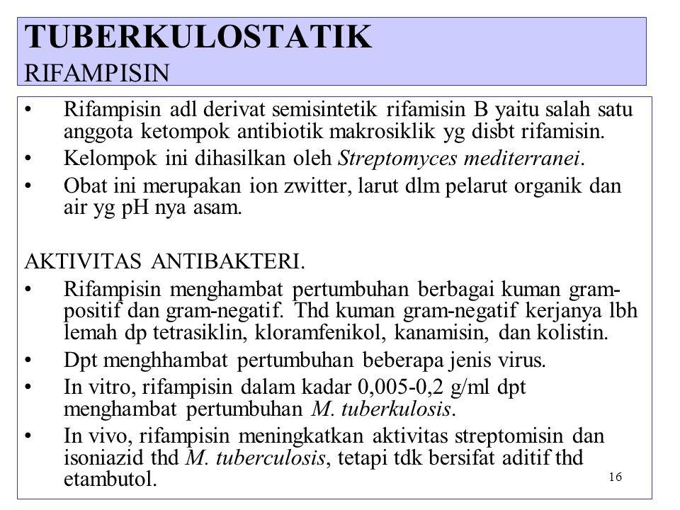 16 Rifampisin adl derivat semisintetik rifamisin B yaitu salah satu anggota ketompok antibiotik makrosiklik yg disbt rifamisin. Kelompok ini dihasilka