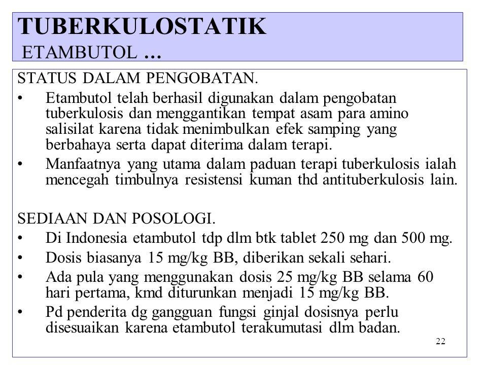 22 STATUS DALAM PENGOBATAN. Etambutol telah berhasil digunakan dalam pengobatan tuberkulosis dan menggantikan tempat asam para amino salisilat karena