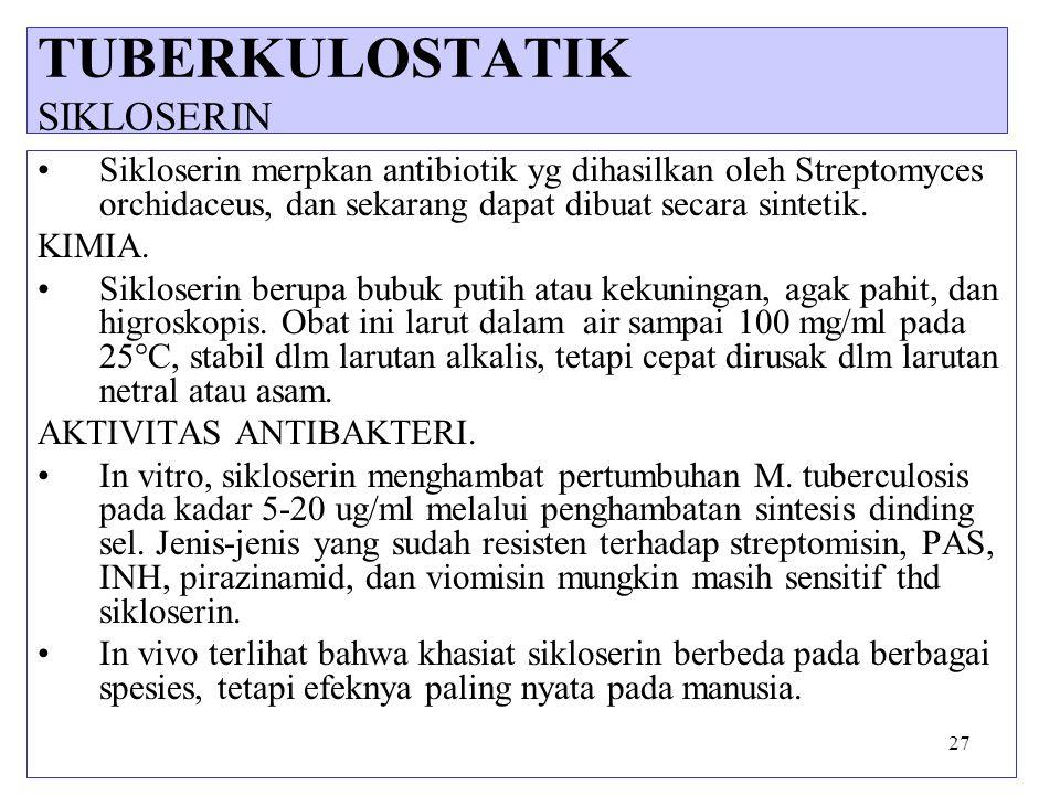 27 Sikloserin merpkan antibiotik yg dihasilkan oleh Streptomyces orchidaceus, dan sekarang dapat dibuat secara sintetik. KIMIA. Sikloserin berupa bubu
