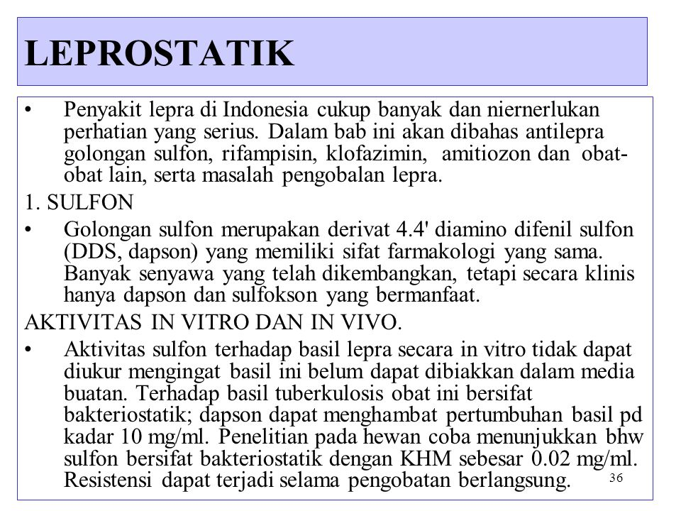 36 Penyakit lepra di Indonesia cukup banyak dan niernerlukan perhatian yang serius. Dalam bab ini akan dibahas antilepra golongan sulfon, rifampisin,