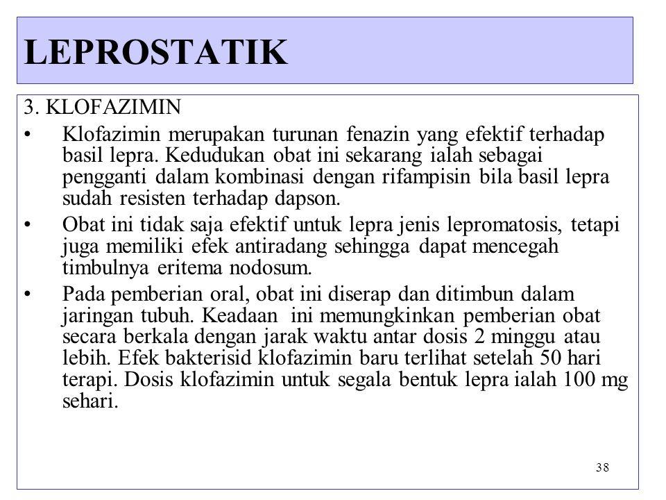 38 3. KLOFAZIMIN Klofazimin merupakan turunan fenazin yang efektif terhadap basil lepra. Kedudukan obat ini sekarang ialah sebagai pengganti dalam kom