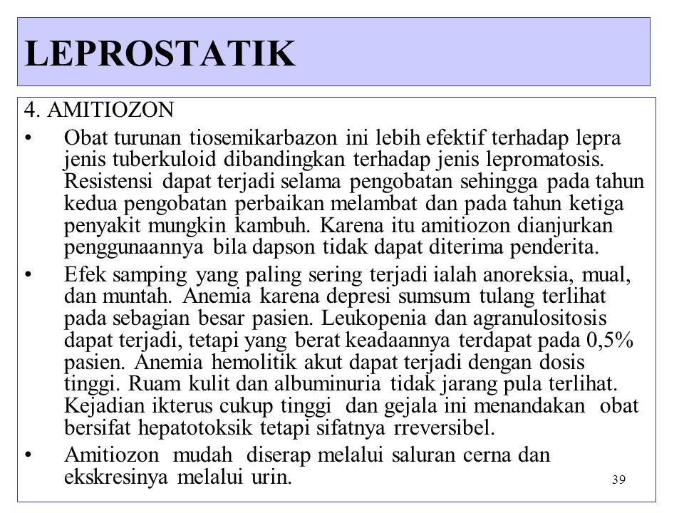 39 4. AMITIOZON Obat turunan tiosemikarbazon ini lebih efektif terhadap lepra jenis tuberkuloid dibandingkan terhadap jenis lepromatosis. Resistensi d