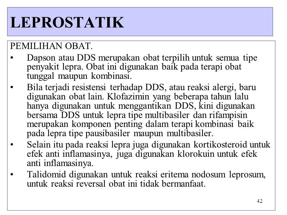 42 PEMILIHAN OBAT. Dapson atau DDS merupakan obat terpilih untuk semua tipe penyakit lepra. Obat ini digunakan baik pada terapi obat tunggal maupun ko
