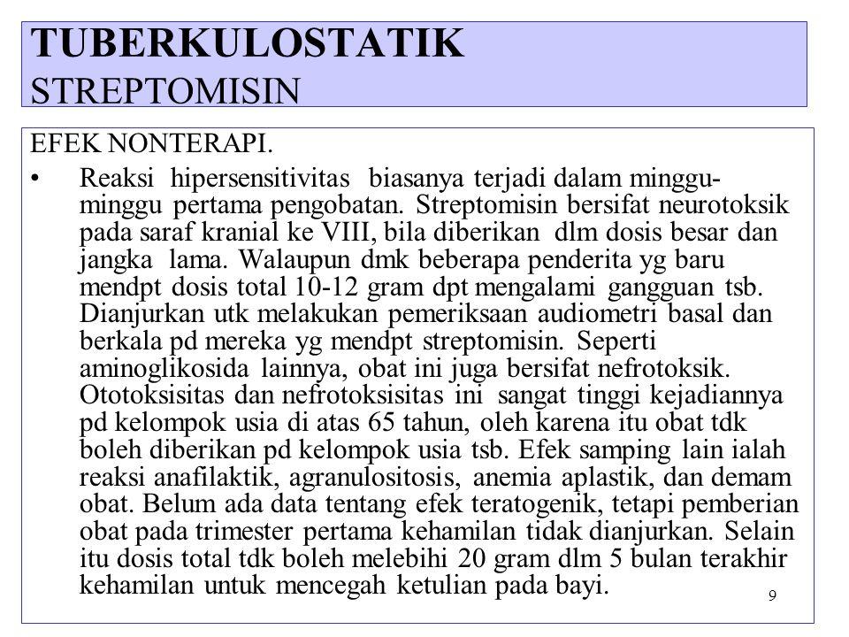 9 EFEK NONTERAPI. Reaksi hipersensitivitas biasanya terjadi dalam minggu- minggu pertama pengobatan. Streptomisin bersifat neurotoksik pada saraf kran