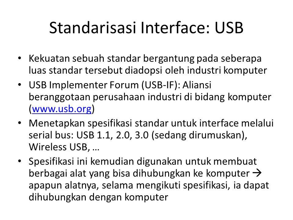 Standarisasi Interface: USB Kekuatan sebuah standar bergantung pada seberapa luas standar tersebut diadopsi oleh industri komputer USB Implementer For
